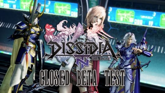 Dissidia Final Fantasy NT Closed Beta Begins Later This Month