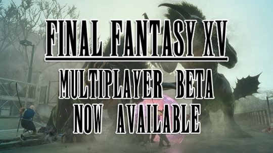 Final Fantasy XV Comrades Multiplayer DLC Beta Test Now Available