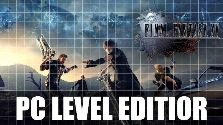 Final Fantasy XV: Windows Edition might include Dedicated Level Editor!