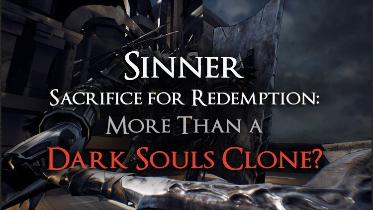 Why Sinner: Sacrifice for Redemption Is More Than a Dark Souls Clone