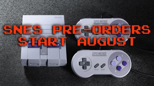 SNES Classic Edition Pre-Orders Begin Late August