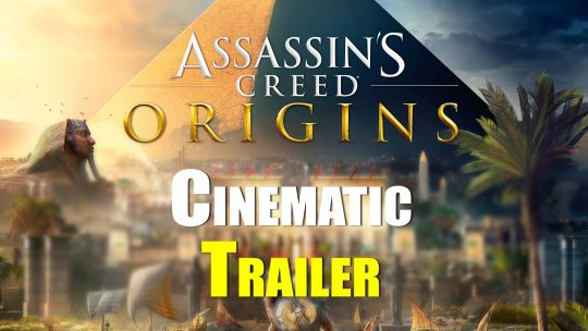 "Watch the Epic ""Assassin's Creed: Origins"" Cinematic Trailer!"