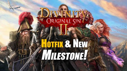 "Divinity: Original Sin 2 ""Save Issue Hotfix"" & New Milestone!"