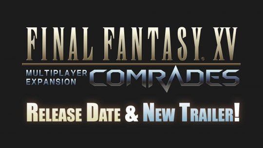"Final Fantasy XV Multiplayer ""Comrades"" Release Date & TGS 2017 Trailer!"