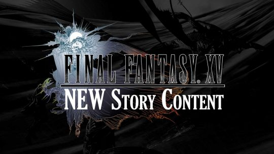 Final Fantasy XV Receives New Story Content!