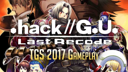 """.hack//G.U. Last Recode"" Remaster TGS 2017 Gameplay Footage!"