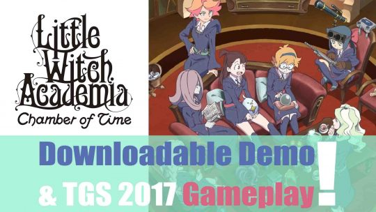 """Little Witch Academia: Chamber of Time"" Downloadable Demo & TGS 2017 Gameplay!"