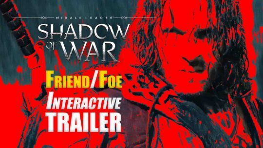 Middle-earth: Shadow of War 'Friend/Foe Interactive' Trailer!