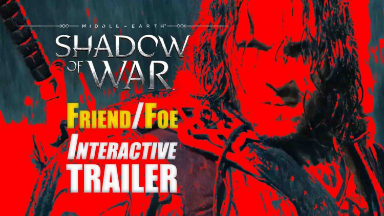 Middle-earth: Shadow of War 'Friend/Foe Interactive' Trailer!