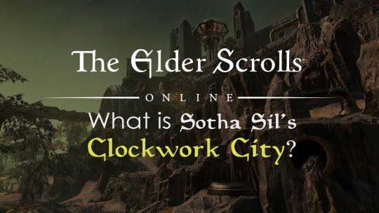 "The Elder Scrolls Online ""What is the Clockwork City""?"