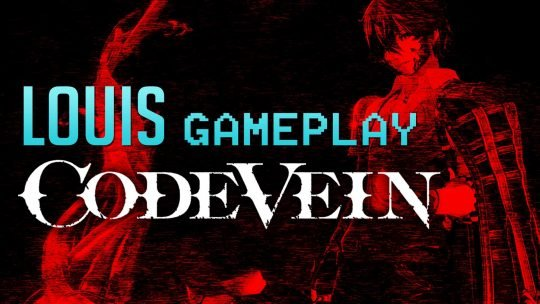 "Watch CODE VEIN's ""Louis"" Gameplay Video Trilogy!"