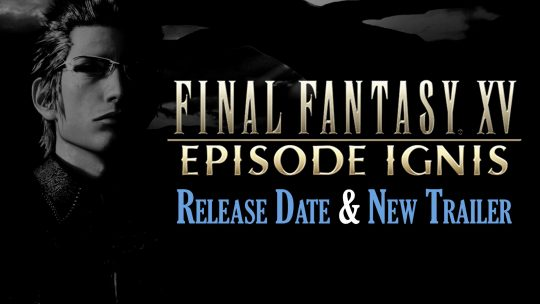 Final Fantasy XV Episode Ignis Gets Release Date & New Trailer!