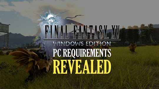 FFXV: Windows Edition System Requirements Revealed!
