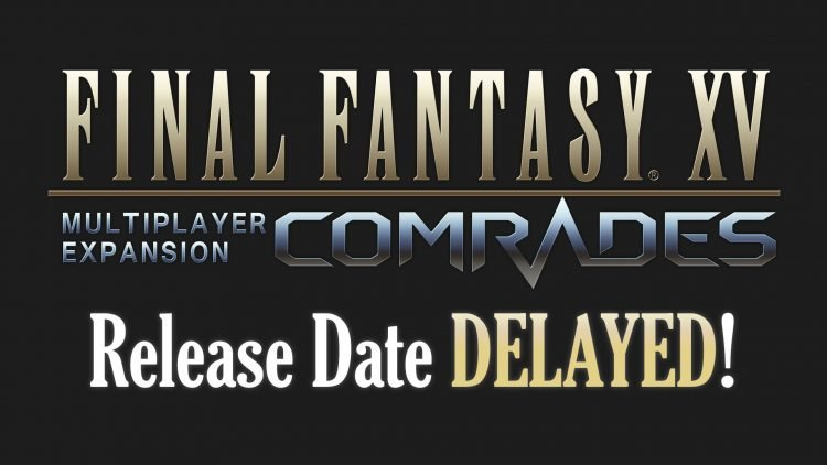 "Final Fantasy XV Multiplayer Expansion ""Comrades"" Delayed!"