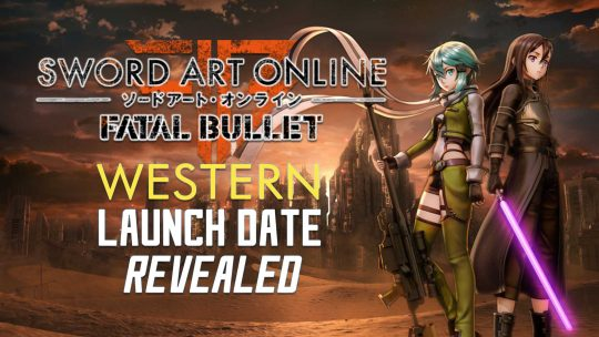 Sword Art Online: Fatal Bullet West Launch Date & Phantom Edition Revealed!