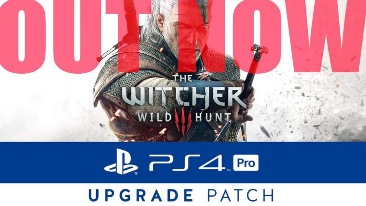 PS4 Pro '4K Patch' For The Witcher 3: Wild Hunt Out Now!