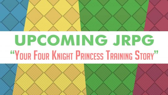 Upcoming JRPG: Your Four Knight Princess Training Story!