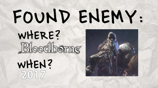 Bloodborne Enemy Rediscovered in 2017!