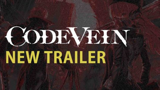 CODE VEIN New Trailer!