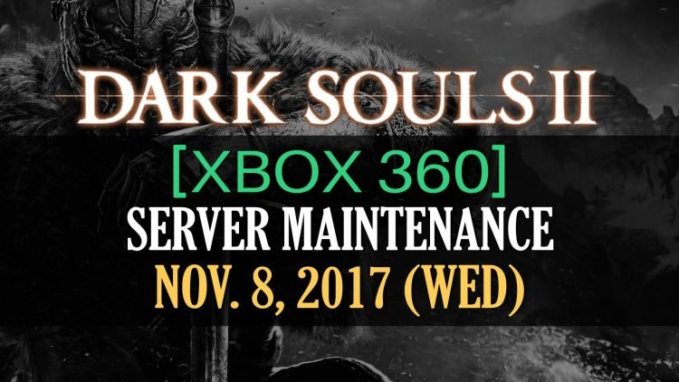 Dark Souls 2 [Xbox 360] Server Maintenance Notice