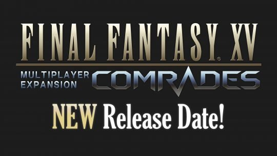 Final Fantasy XV Comrades Multiplayer DLC Gets New Release Date!