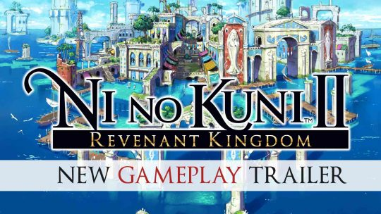 Ni No Kuni II: Revenant Kingdom Gets a New Trailer!