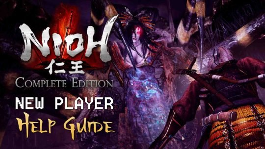 Nioh: Complete Edition Launch Day & New Player Help Guide [PC & PS4]