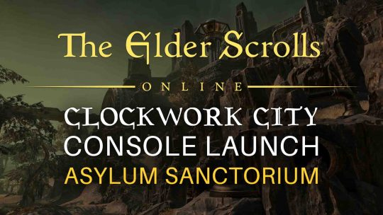 Elder Scrolls Online: Clockwork City DLC Console Launch & 'Asylum Sanctorium' Trials!