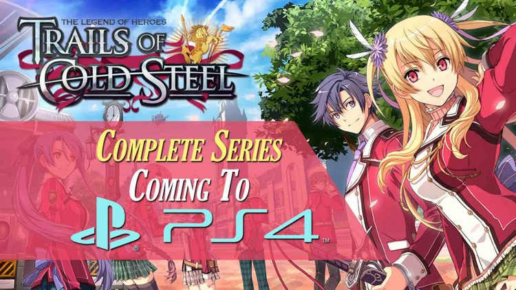 Trails of Cold Steel Complete Series Coming To PS4!