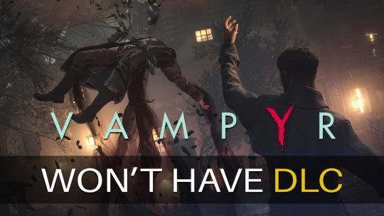 Vampyr RPG Will Have No DLCs!