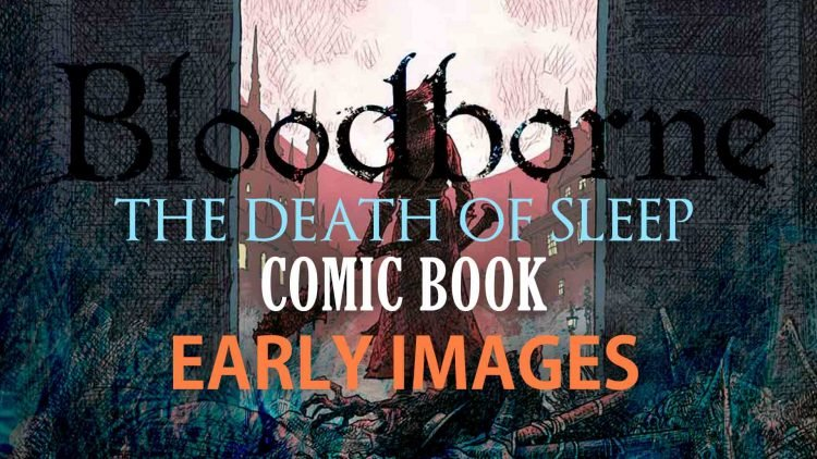 "Bloodborne ""The Death of Sleep"" Comic Book First Look!"