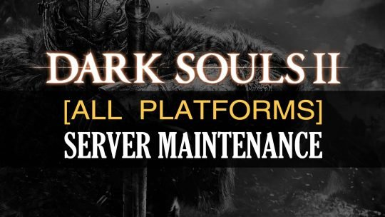 Dark Souls 2 Server Maintenance Notice [All Platforms]