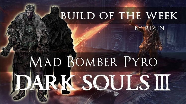 Dark Souls 3 Build of the Week: Mad Bomber Pyro