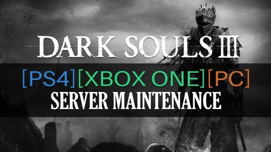 Dark Souls 3 Server Maintenance Notice [PS4] [Xbox One] [PC]