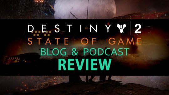"Destiny 2: ""State of Game"" Blog & Podcast Review"