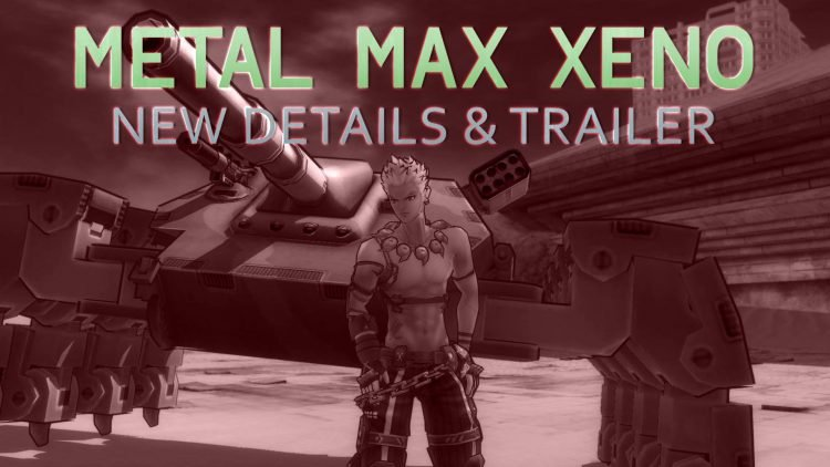 Metal Max Xeno Release Date, New Trailer & Special Editions Revealed!