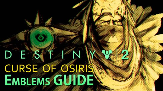 Destiny 2 Guide – 'Curse of Osiris' Emblems