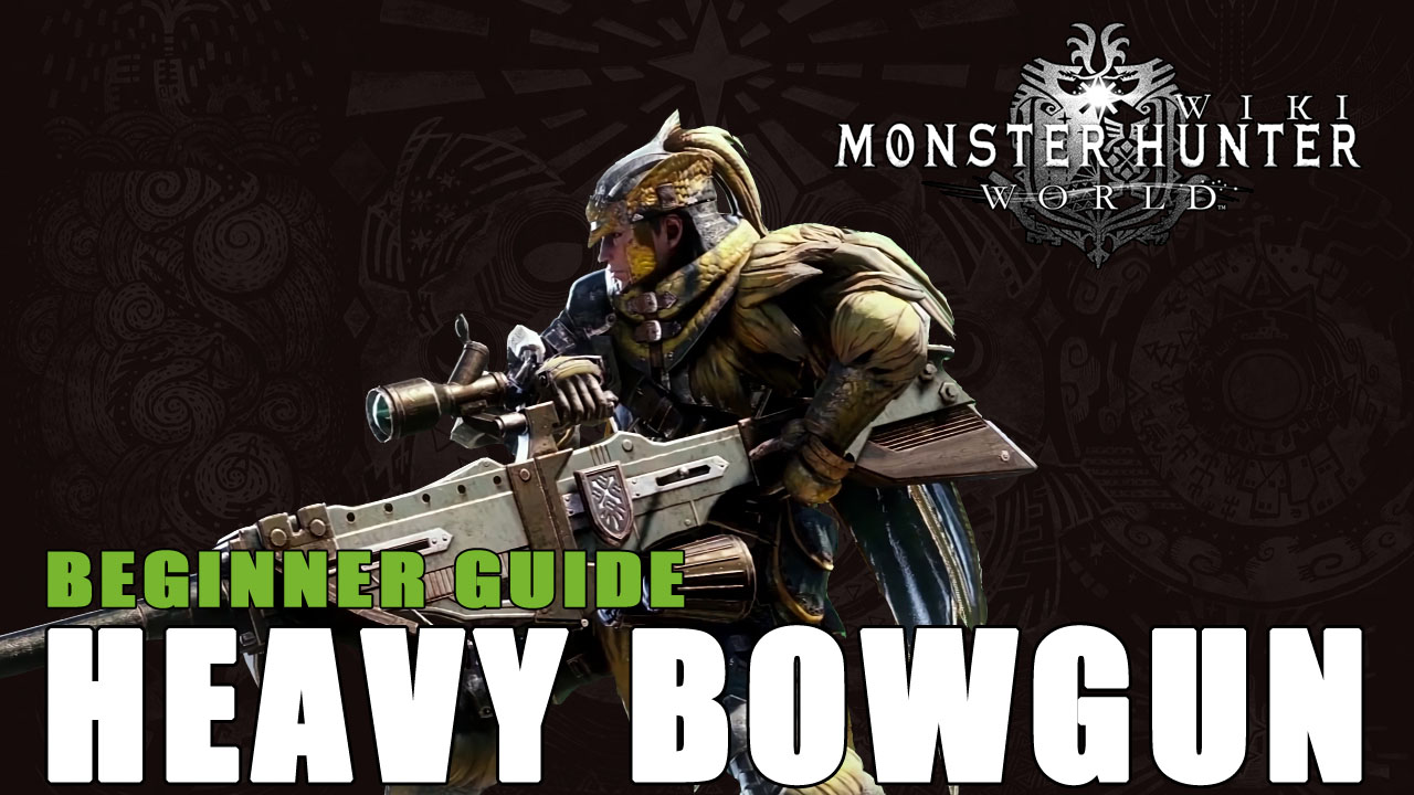 Monster Hunter World Guide: Heavy Bowgun | Fextralife