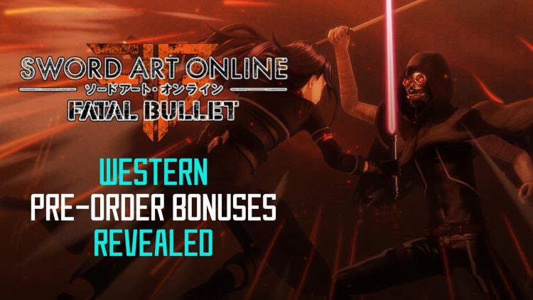 Sword Art Online: Fatal Bullet Western Pre-Order Bonuses Unveiled!