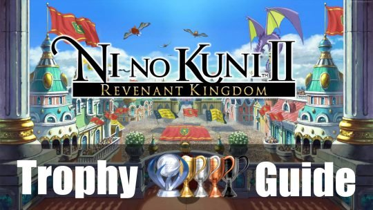 Ni No Kuni 2: Revenant Kingdom Trophy & Achievement Guide and Roadmap