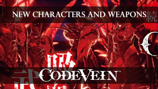 Code Vein Shares New Characters and Weapons in Latest Screenshots