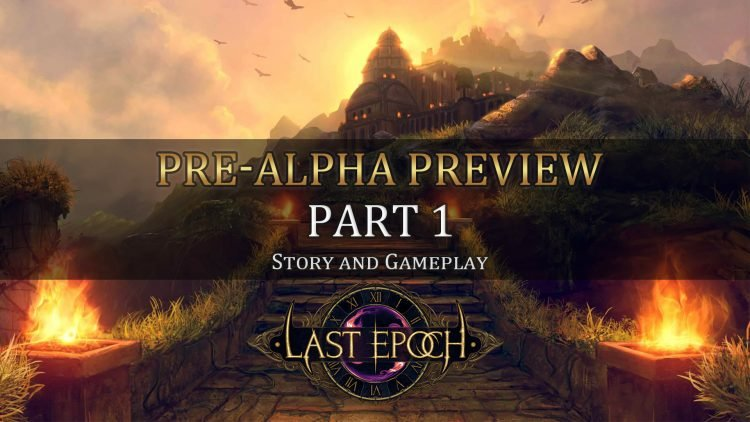 Last Epoch Pre-Alpha Preview – Part 1 – Story and Gameplay