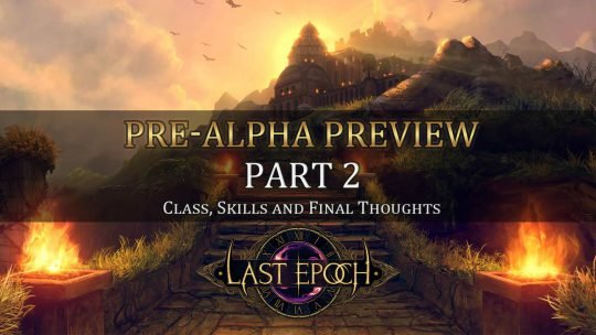 Last Epoch Pre-Alpha Preview – Part 2 – Classes, Skills and Final Thoughts