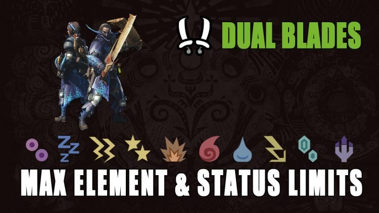Monster Hunter World Guide: Dual Blades' Max Element & Status Limits