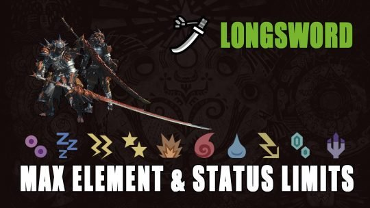 Monster Hunter World Guide: Longsword's Max Element & Status Limits