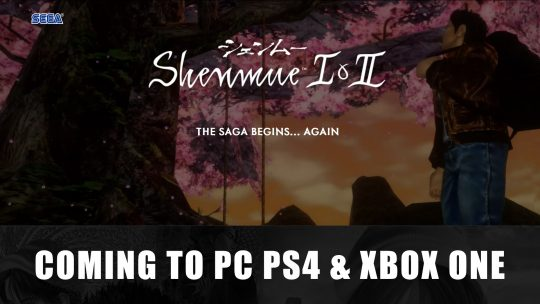 Shenmue I & II coming to PC, PS4 and Xbox One