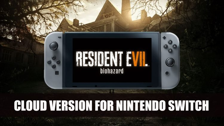 Resident Evil 7 Cloud Version For Nintendo Switch Announced