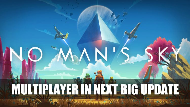 No Man's Sky Add Multiplayer to NEXT Big Update