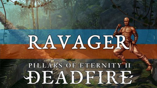 Pillars of Eternity 2 Deadfire Builds Guide: Ravager (Unarmed)