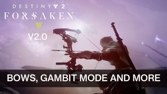 Destiny 2's New Expansion Forsaken and V2.0 Arrives September 4th 2018